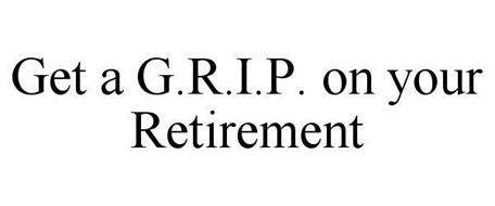 GET A G.R.I.P. ON YOUR RETIREMENT