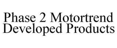 PHASE 2 MOTORTREND DEVELOPED PRODUCTS
