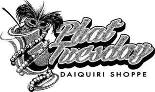 PHAT TUESDAY DAIQUIRI SHOPPE