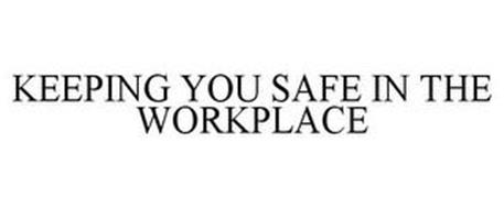 KEEPING YOU SAFE IN THE WORKPLACE