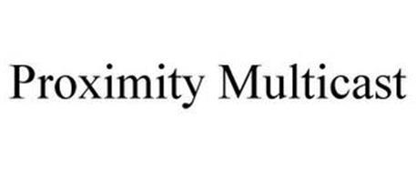PROXIMITY MULTICAST