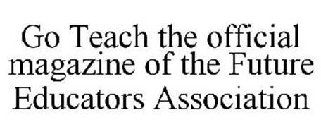 GO TEACH THE OFFICIAL MAGAZINE OF THE FUTURE EDUCATORS ASSOCIATION