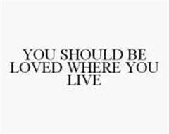 YOU SHOULD BE LOVED WHERE YOU LIVE