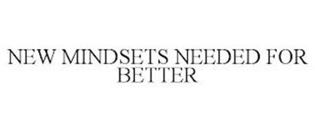 NEW MINDSETS NEEDED FOR BETTER