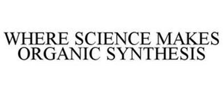 WHERE SCIENCE MAKES ORGANIC SYNTHESIS