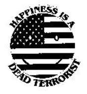 HAPPINESS IS A DEAD TERRORIST