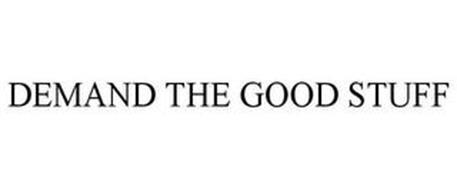 DEMAND THE GOOD STUFF