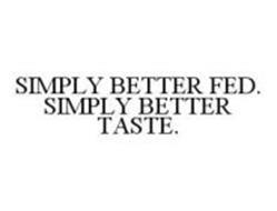 SIMPLY BETTER FED. SIMPLY BETTER TASTE.