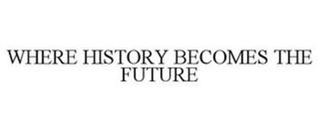 WHERE HISTORY BECOMES THE FUTURE