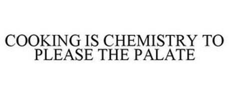 COOKING IS CHEMISTRY TO PLEASE THE PALATE