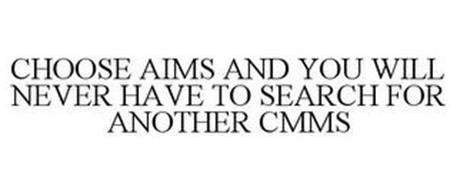 CHOOSE AIMS AND YOU WILL NEVER SEARCH FOR ANOTHER CMMS