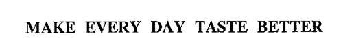 MAKE EVERY DAY TASTE BETTER.