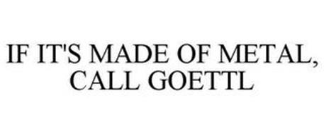 IF IT'S MADE OF METAL, CALL GOETTL