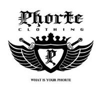 PHORTE CLOTHING P WHAT IS YOUR PHORTE