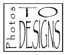 PHOTOS TO DESIGNS