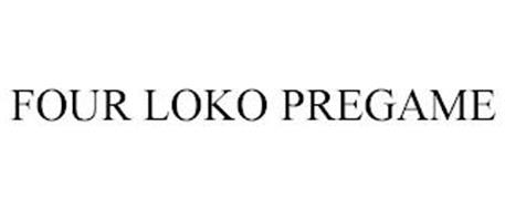 FOUR LOKO PREGAME