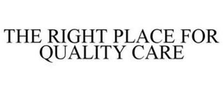 THE RIGHT PLACE FOR QUALITY CARE