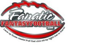 FANATIC FANTASYFOOTBALL.COM LACE UP THOSE CLEATS! PULL THAT CHIN-STRAP TIGHT! GET IN THERE!