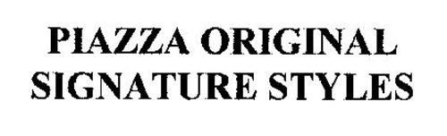 PIAZZA ORIGINAL SIGNATURE STYLES