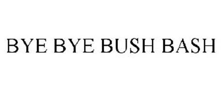BYE BYE BUSH BASH
