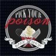 PICK YOUR POISON BAKE SHOP