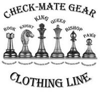 CHECK-MATE GEAR, ROOK  CHECK-MATE GEAR, KNIGHT CHECK-MATE GEAR, KING CHECK-MATE GEAR, QUEEN CHECK-MATE GEAR, BISHOP CHECK-MATE GEAR, PAWN CHECK-MATE GEAR, CLOTHING LINE