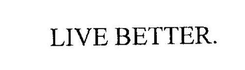 LIVE BETTER.