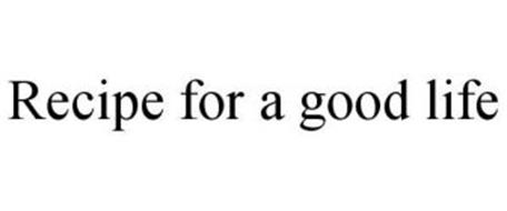 RECIPE FOR A GOOD LIFE