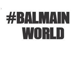 #BALMAIN WORLD
