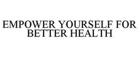 EMPOWER YOURSELF FOR BETTER HEALTH