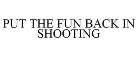 PUT THE FUN BACK IN SHOOTING