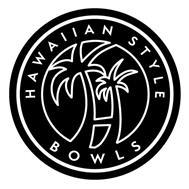 HAWAIIAN STYLE BOWLS