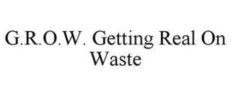 G.R.O.W. GETTING REAL ON WASTE
