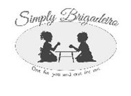 SIMPLY BRIGADEIRO ONE FOR YOU AND ONE FOR ME.