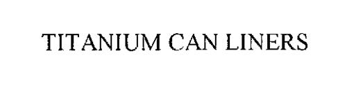TITANIUM CAN LINERS
