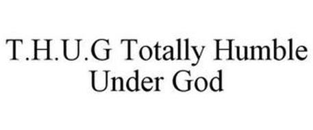 T.H.U.G TOTALLY HUMBLE UNDER GOD