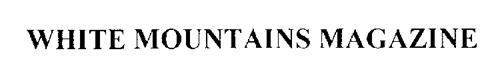 WHITE MOUNTAINS MAGAZINE