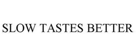 SLOW TASTES BETTER