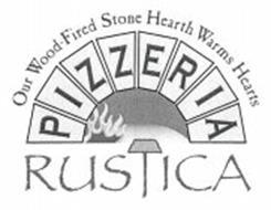 OUR WOOD-FIRED STONE HEARTH WARMS HEARTS PIZZERIA RUSTICA