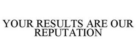 YOUR RESULTS ARE OUR REPUTATION