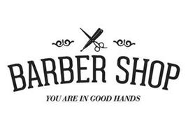 BARBER SHOP YOU ARE IN GOOD HANDS