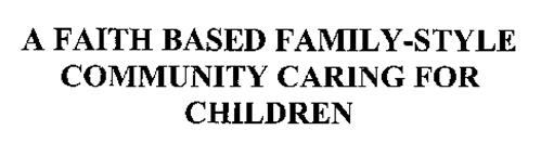 A FAITH BASED FAMILY-STYLE COMMUNITY CARING FOR CHILDREN