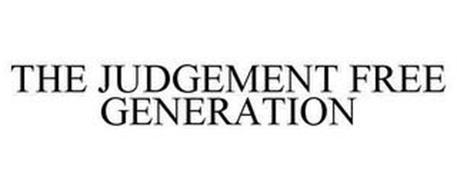 THE JUDGEMENT FREE GENERATION