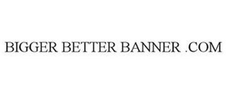 BIGGER BETTER BANNER .COM
