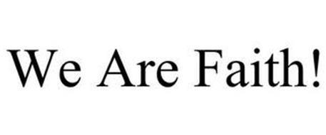 WE ARE FAITH!