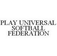 PLAY UNIVERSAL SOFTBALL FEDERATION