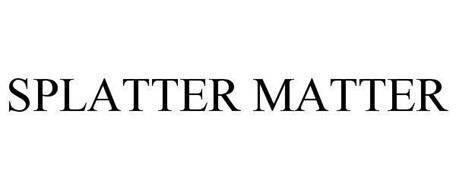 SPLATTER MATTER