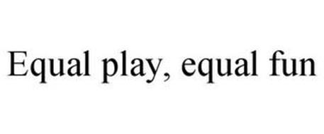 EQUAL PLAY, EQUAL FUN