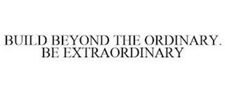 BUILD BEYOND THE ORDINARY. BE EXTRAORDINARY