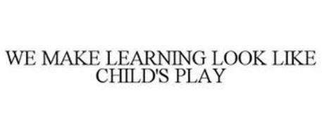 WE MAKE LEARNING LOOK LIKE CHILD'S PLAY